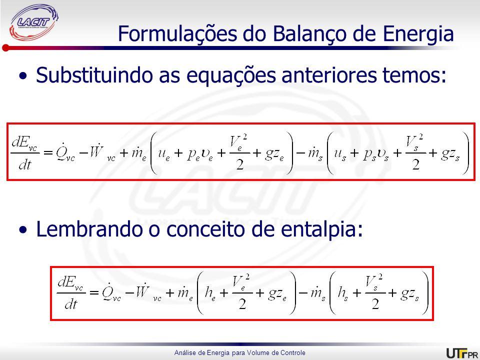 Análise de Energia para Volume de Controle Formulações do Balanço de Energia Substituindo as equações anteriores temos: Lembrando o conceito de entalp