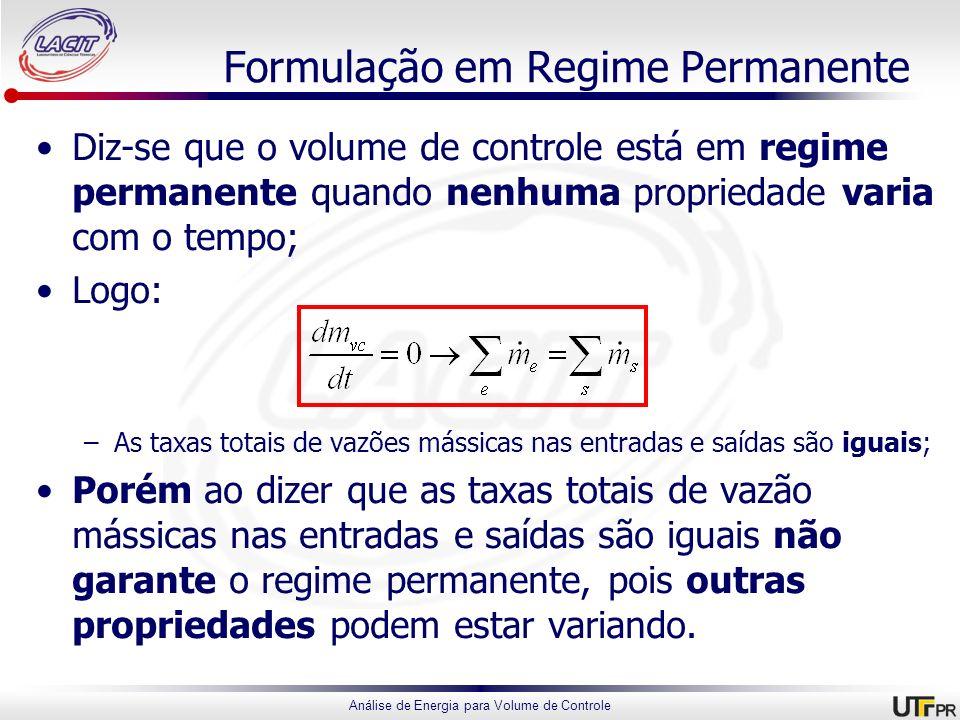 Análise de Energia para Volume de Controle Formulação em Regime Permanente Diz-se que o volume de controle está em regime permanente quando nenhuma pr