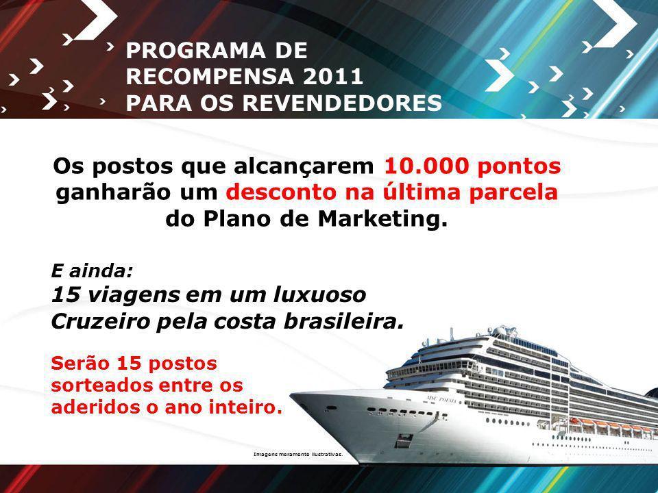 PROGRAMA DE RECOMPENSA 2011 PARA OS REVENDEDORES E ainda: 15 viagens em um luxuoso Cruzeiro pela costa brasileira. Serão 15 postos sorteados entre os