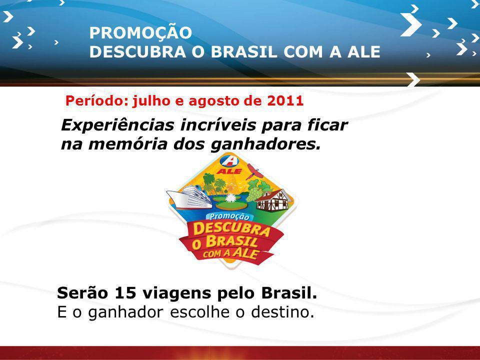 PROMOÇÃO DESCUBRA O BRASIL COM A ALE Experiências incríveis para ficar na memória dos ganhadores. Serão 15 viagens pelo Brasil. E o ganhador escolhe o