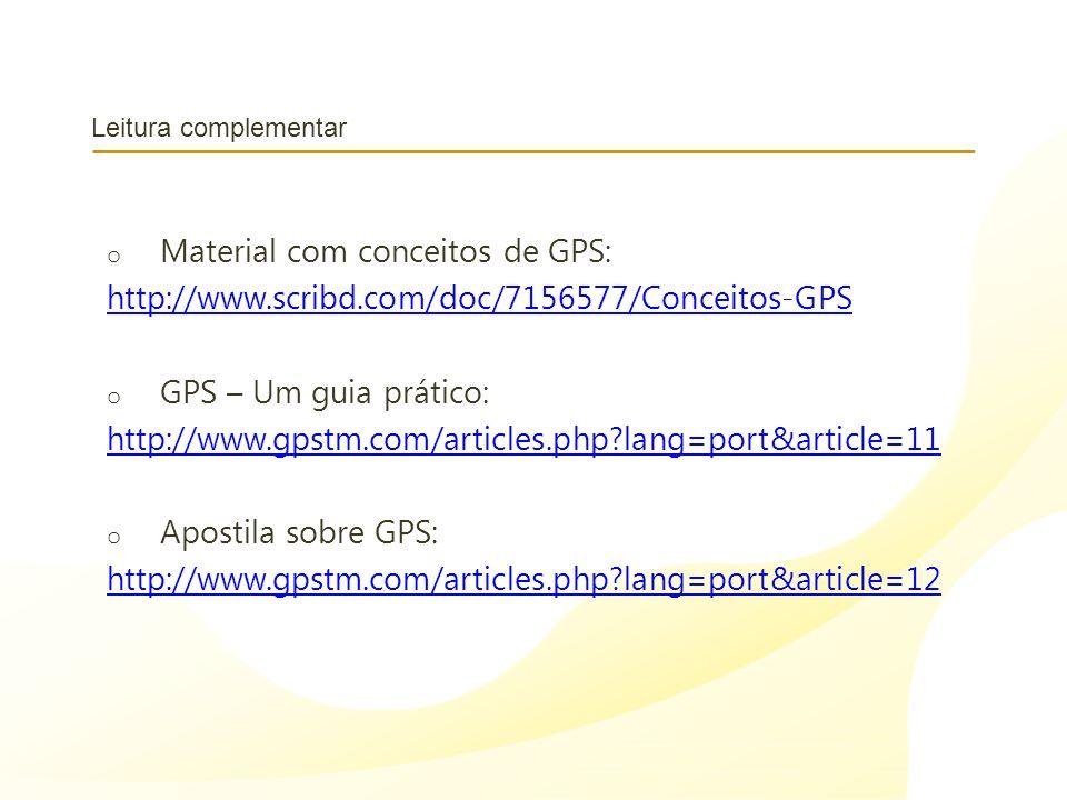 Leitura complementar o Material com conceitos de GPS: http://www.scribd.com/doc/7156577/Conceitos-GPS o GPS – Um guia prático: http://www.gpstm.com/ar