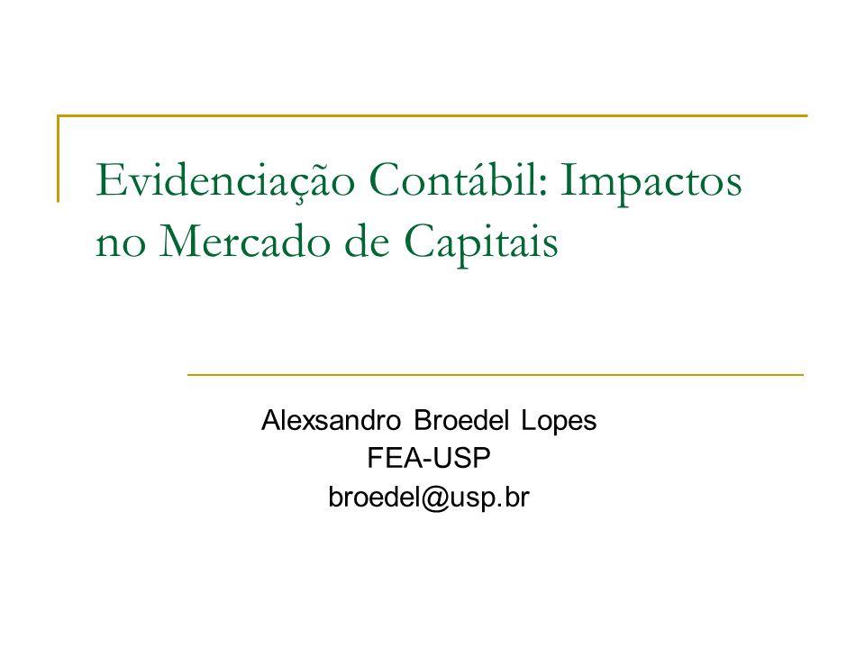 Evidenciação Contábil: Impactos no Mercado de Capitais Alexsandro Broedel Lopes FEA-USP broedel@usp.br