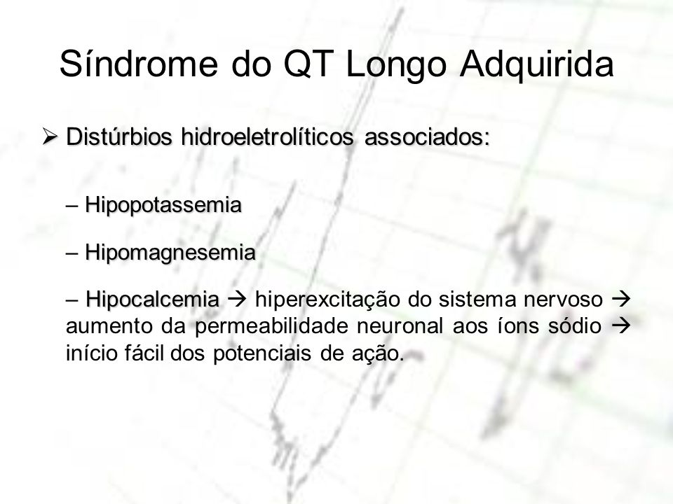 Síndrome do QT Longo Adquirida Distúrbios hidroeletrolíticos associados: Distúrbios hidroeletrolíticos associados: Hipopotassemia – Hipopotassemia Hip