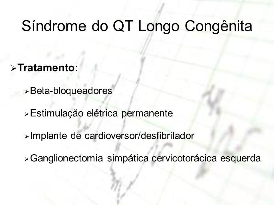 Síndrome do QT Longo Congênita Tratamento: Beta-bloqueadores Estimulação elétrica permanente Implante de cardioversor/desfibrilador Ganglionectomia si