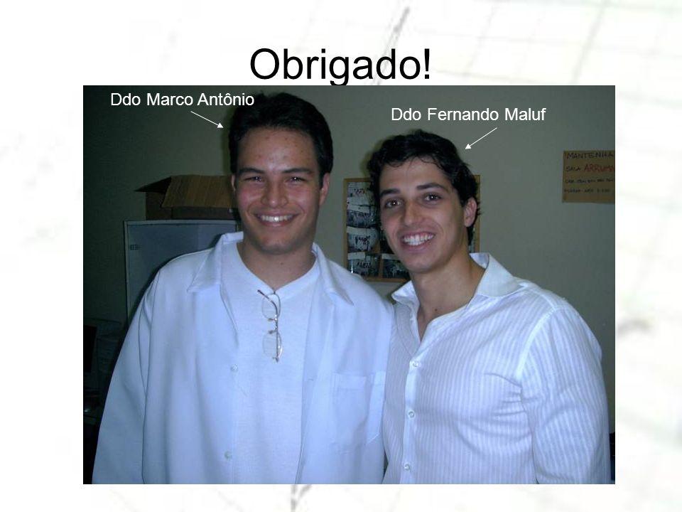 Obrigado! Ddo Fernando Maluf Ddo Marco Antônio
