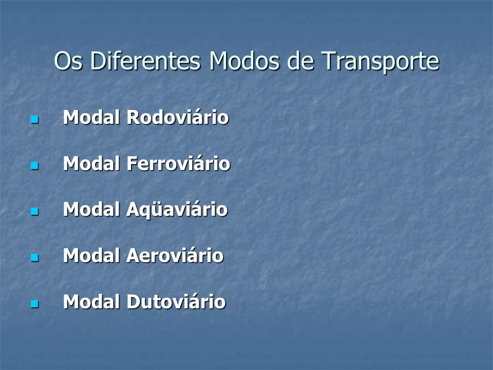 Os Diferentes Modos de Transporte Modal Rodoviário Modal Rodoviário Modal Ferroviário Modal Ferroviário Modal Aqüaviário Modal Aqüaviário Modal Aerovi
