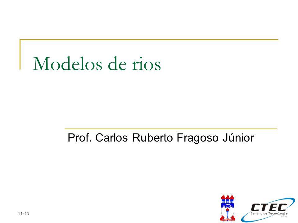 11:43 Modelos de rios Prof. Carlos Ruberto Fragoso Júnior