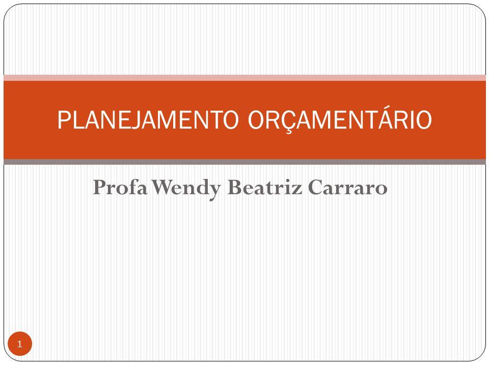 Profa Wendy Beatriz Carraro PLANEJAMENTO ORÇAMENTÁRIO 1