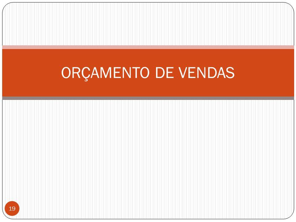 ORÇAMENTO DE VENDAS 19