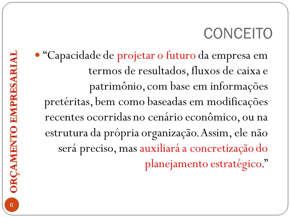 CONCEITO Capacidade de projetar o futuro da empresa em termos de resultados, fluxos de caixa e patrimônio, com base em informações pretéritas, bem com