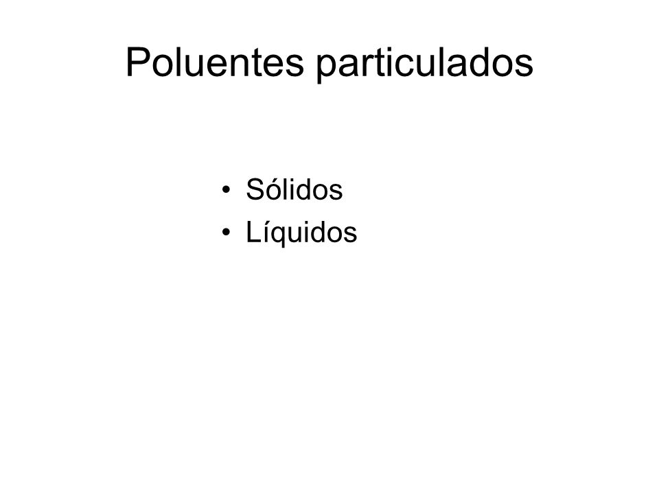 Poluentes particulados Sólidos Líquidos
