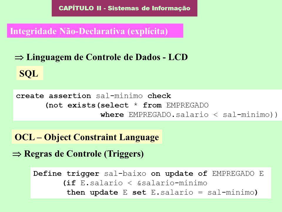 CAPÍTULO II - Sistemas de Informação Integridade Não-Declarativa (explícita) Linguagem de Controle de Dados - LCD Regras de Controle (Triggers) create
