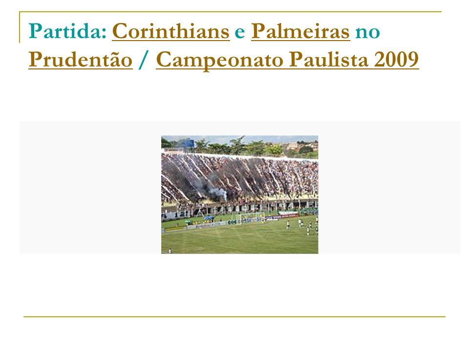 Partida: Corinthians e Palmeiras no Prudentão / Campeonato Paulista 2009CorinthiansPalmeiras PrudentãoCampeonato Paulista 2009