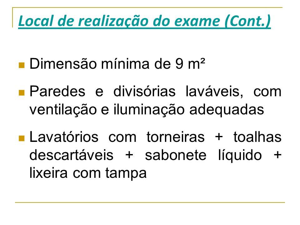 Local de realização do exame (Cont.) Dimensão mínima de 9 m² Paredes e divisórias laváveis, com ventilação e iluminação adequadas Lavatórios com torne