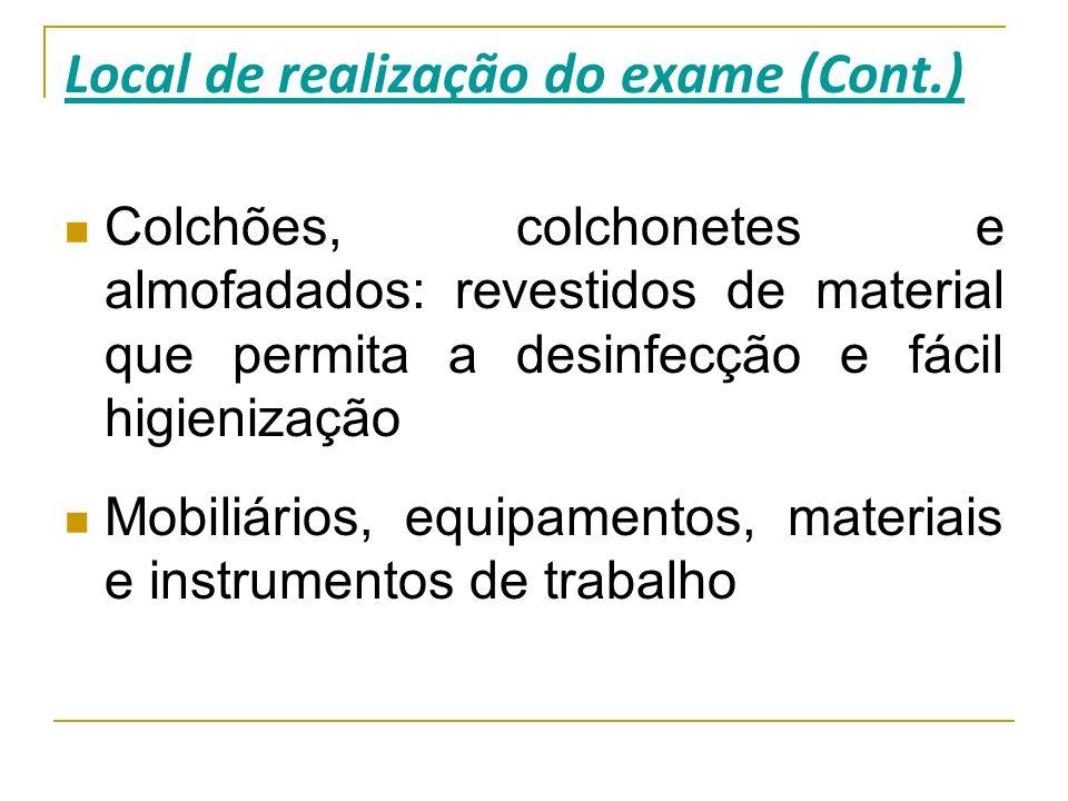 Local de realização do exame (Cont.) Colchões, colchonetes e almofadados: revestidos de material que permita a desinfecção e fácil higienização Mobili