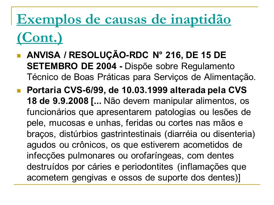Exemplos de causas de inaptidão (Cont.) ANVISA / RESOLUÇÃO-RDC N° 216, DE 15 DE SETEMBRO DE 2004 - Dispõe sobre Regulamento Técnico de Boas Práticas p