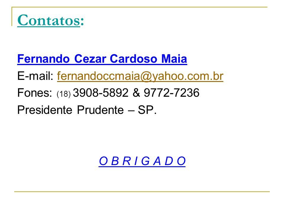 Contatos: Fernando Cezar Cardoso Maia E-mail: fernandoccmaia@yahoo.com.brfernandoccmaia@yahoo.com.br Fones: (18) 3908-5892 & 9772-7236 Presidente Prud
