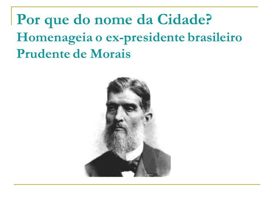 Por que do nome da Cidade? Homenageia o ex-presidente brasileiro Prudente de Morais