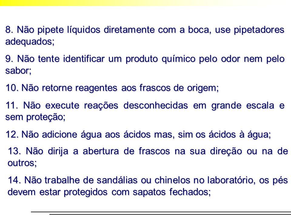 8. Não pipete líquidos diretamente com a boca, use pipetadores adequados; 9. Não tente identificar um produto químico pelo odor nem pelo sabor; 10. Nã