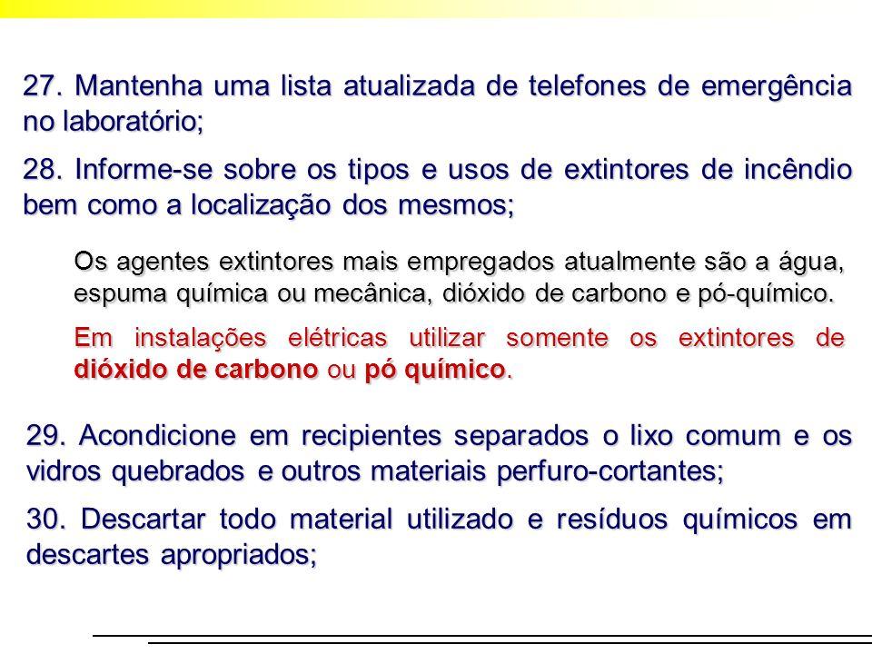 27. Mantenha uma lista atualizada de telefones de emergência no laboratório; 28. Informe-se sobre os tipos e usos de extintores de incêndio bem como a