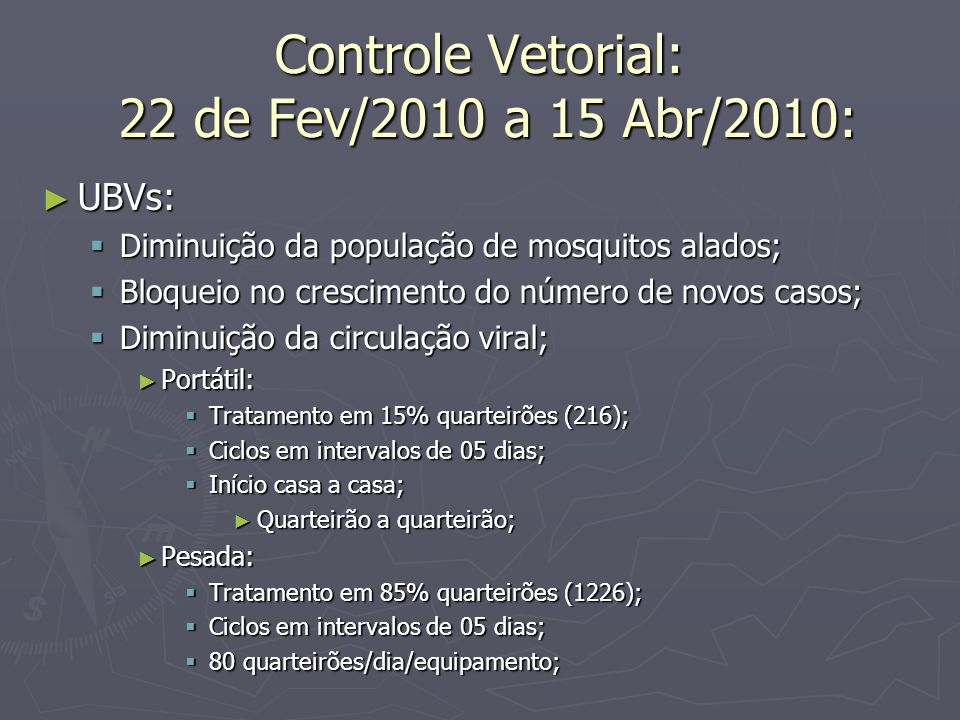 Controle Vetorial: 22 de Fev/2010 a 15 Abr/2010: UBVs: UBVs: Diminuição da população de mosquitos alados; Diminuição da população de mosquitos alados;