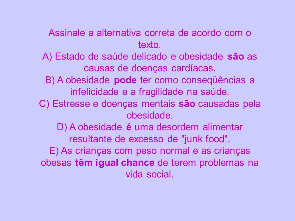 Assinale a alternativa correta de acordo com o texto. A) Estado de saúde delicado e obesidade são as causas de doenças cardíacas. B) A obesidade pode