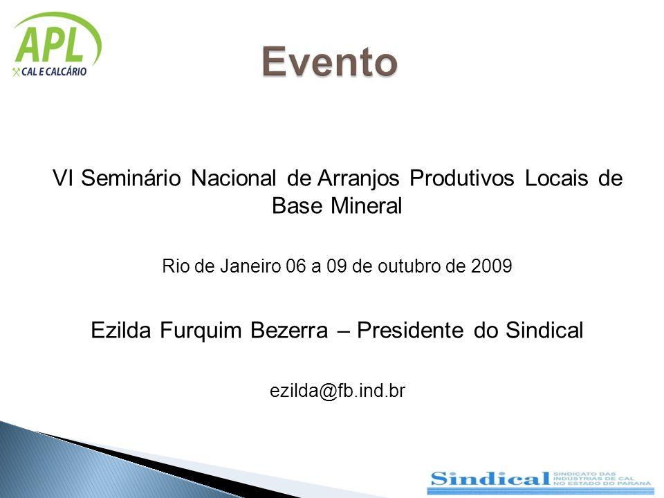 Evento VI Seminário Nacional de Arranjos Produtivos Locais de Base Mineral Rio de Janeiro 06 a 09 de outubro de 2009 Ezilda Furquim Bezerra – Presiden