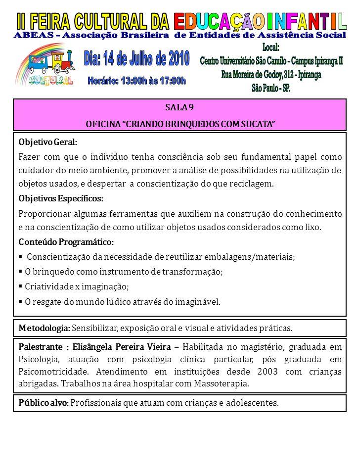 Palestrante : Elisângela Pereira Vieira – Habilitada no magistério, graduada em Psicologia, atuação com psicologia clínica particular, pós graduada em