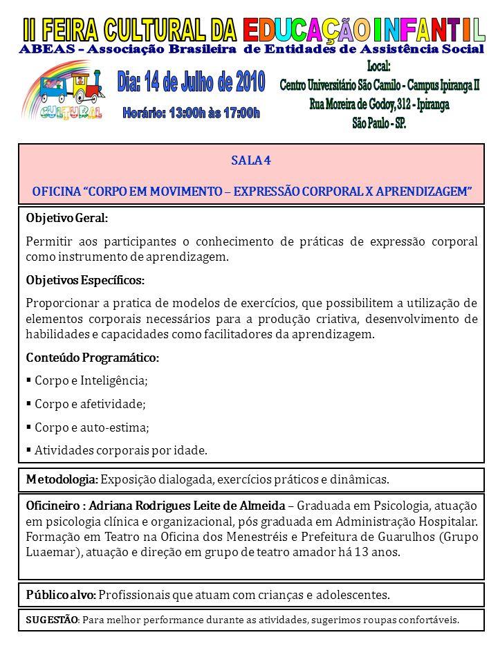SALA 4 OFICINA CORPO EM MOVIMENTO – EXPRESSÃO CORPORAL X APRENDIZAGEM Objetivo Geral: Permitir aos participantes o conhecimento de práticas de express