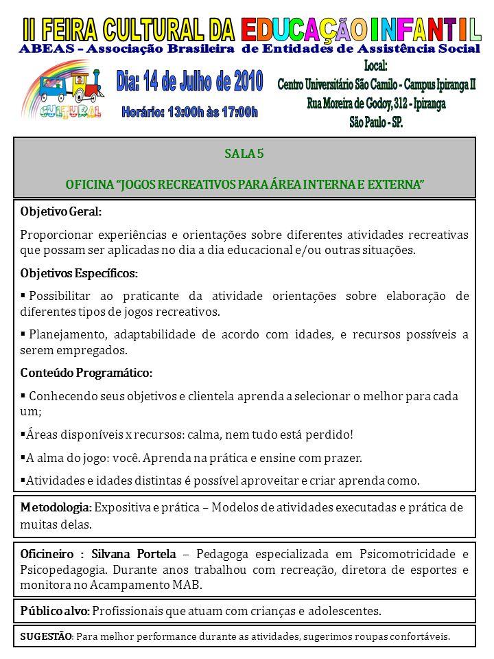 Oficineiro : Silvana Portela – Pedagoga especializada em Psicomotricidade e Psicopedagogia. Durante anos trabalhou com recreação, diretora de esportes