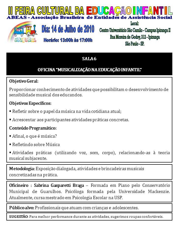 SALA 6 OFICINA MUSICALIZAÇÃO NA EDUCAÇÃO INFANTIL Objetivo Geral: Proporcionar conhecimento de atividades que possibilitam o desenvolvimento de sensib