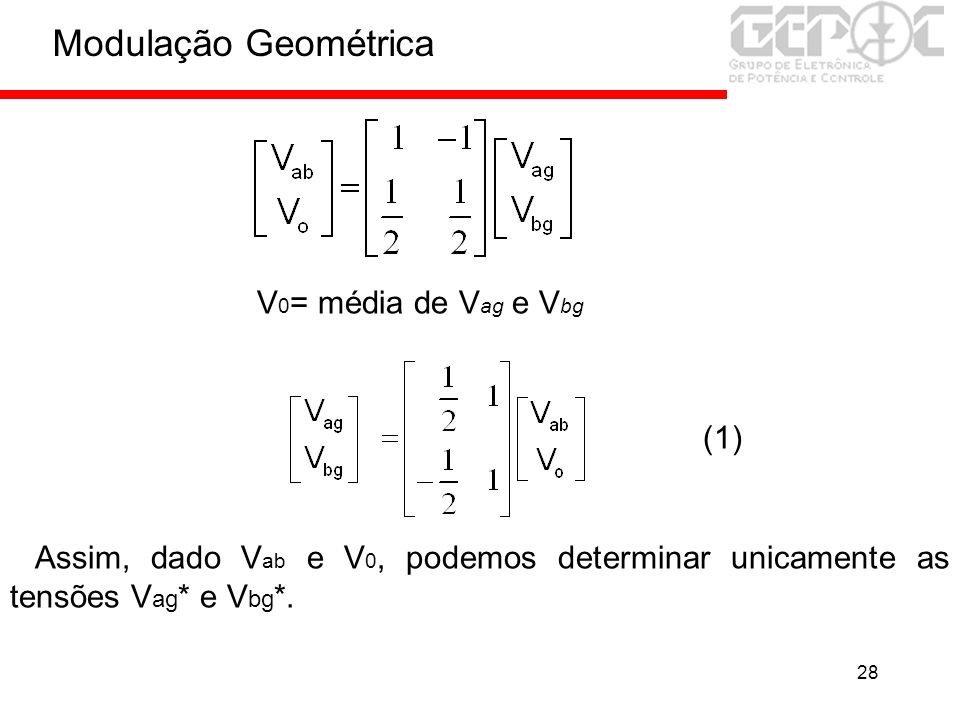 28 V 0 = média de V ag e V bg (1) Assim, dado V ab e V 0, podemos determinar unicamente as tensões V ag * e V bg *. Modulação Geométrica