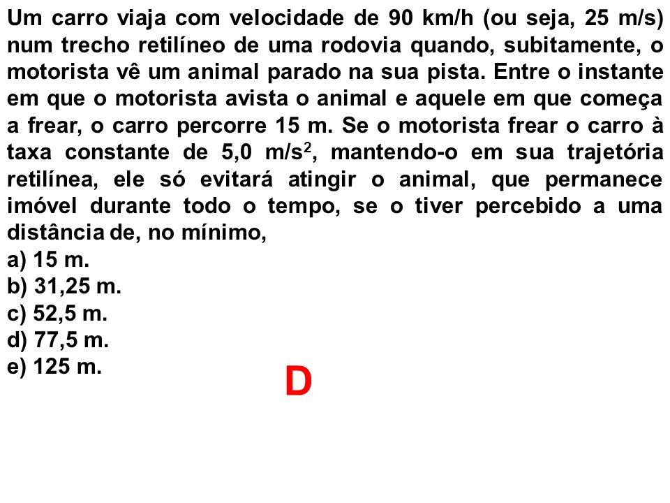 Um carro viaja com velocidade de 90 km/h (ou seja, 25 m/s) num trecho retilíneo de uma rodovia quando, subitamente, o motorista vê um animal parado na