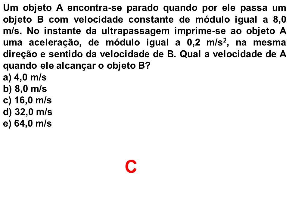 Um objeto A encontra-se parado quando por ele passa um objeto B com velocidade constante de módulo igual a 8,0 m/s. No instante da ultrapassagem impri