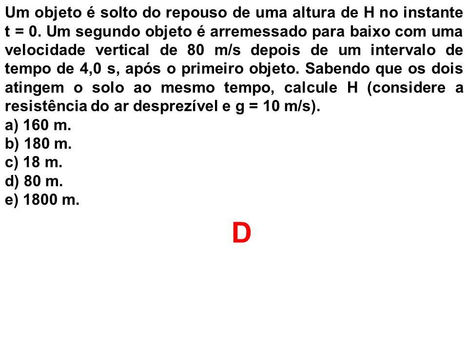 Um objeto é solto do repouso de uma altura de H no instante t = 0. Um segundo objeto é arremessado para baixo com uma velocidade vertical de 80 m/s de