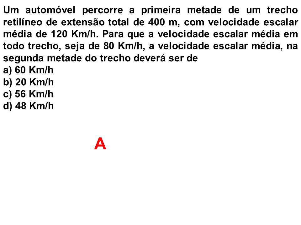 Um automóvel percorre a primeira metade de um trecho retilíneo de extensão total de 400 m, com velocidade escalar média de 120 Km/h. Para que a veloci