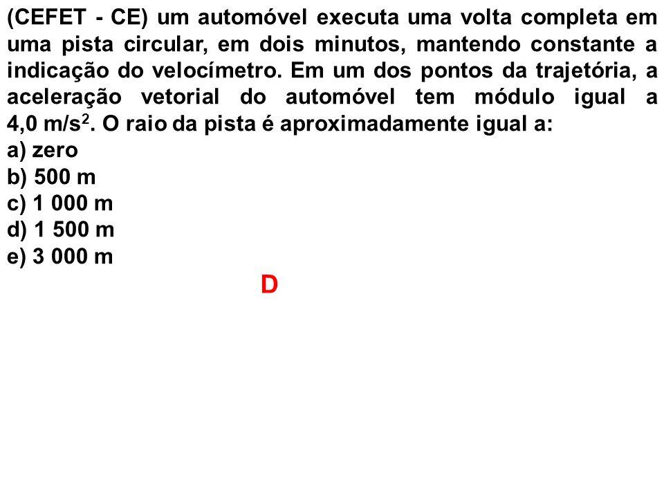 (CEFET - CE) um automóvel executa uma volta completa em uma pista circular, em dois minutos, mantendo constante a indicação do velocímetro. Em um dos