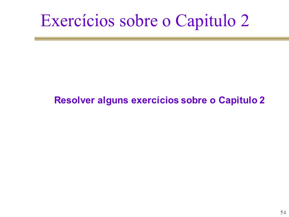 Exercícios sobre o Capitulo 2 54 Resolver alguns exercícios sobre o Capitulo 2
