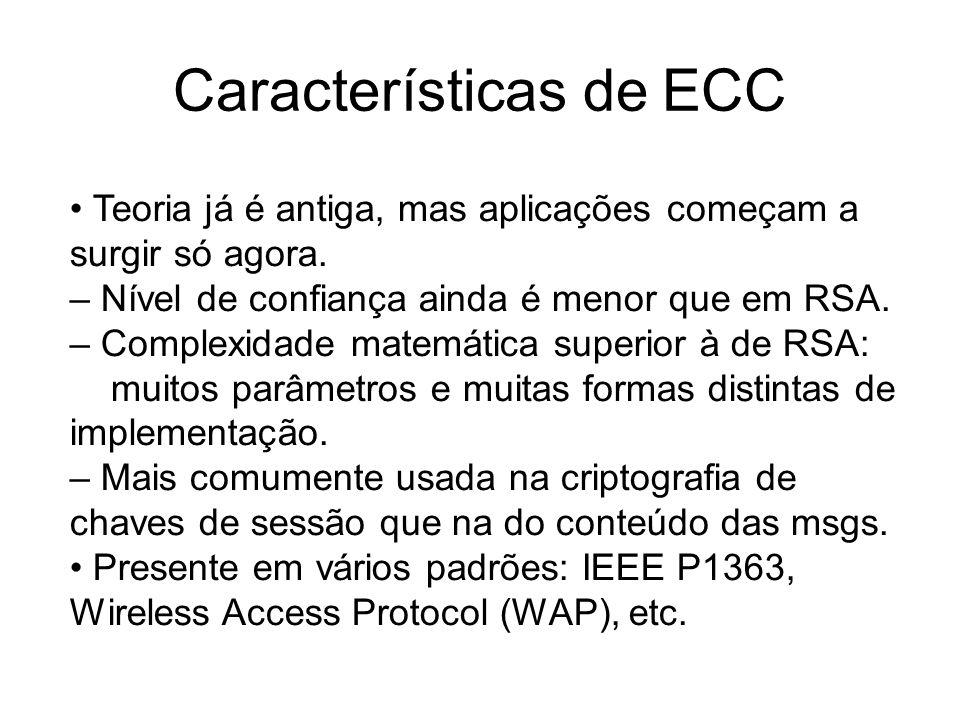 Características de ECC Teoria já é antiga, mas aplicações começam a surgir só agora. – Nível de confiança ainda é menor que em RSA. – Complexidade mat