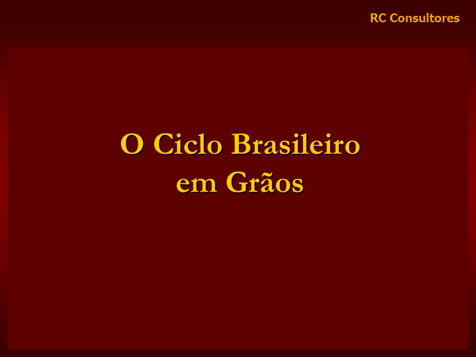 RC Consultores O Ciclo Brasileiro em Grãos