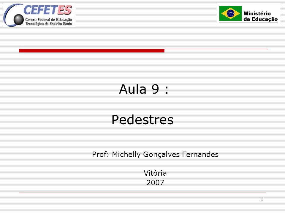 1 Aula 9 : Pedestres Prof: Michelly Gonçalves Fernandes Vitória 2007