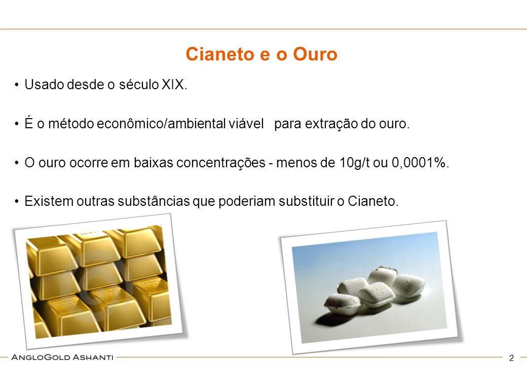 2 Cianeto e o Ouro Usado desde o século XIX. É o método econômico/ambiental viável para extração do ouro. O ouro ocorre em baixas concentrações - meno