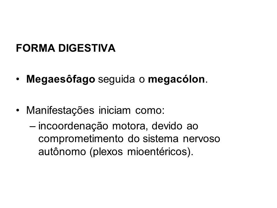 FORMA DIGESTIVA Megaesôfago seguida o megacólon. Manifestações iniciam como: –incoordenação motora, devido ao comprometimento do sistema nervoso autôn