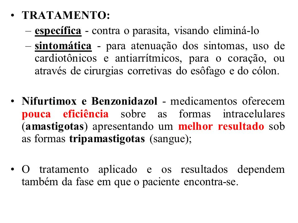 TRATAMENTO: –específica - contra o parasita, visando eliminá-lo –sintomática - para atenuação dos sintomas, uso de cardiotônicos e antiarrítmicos, par