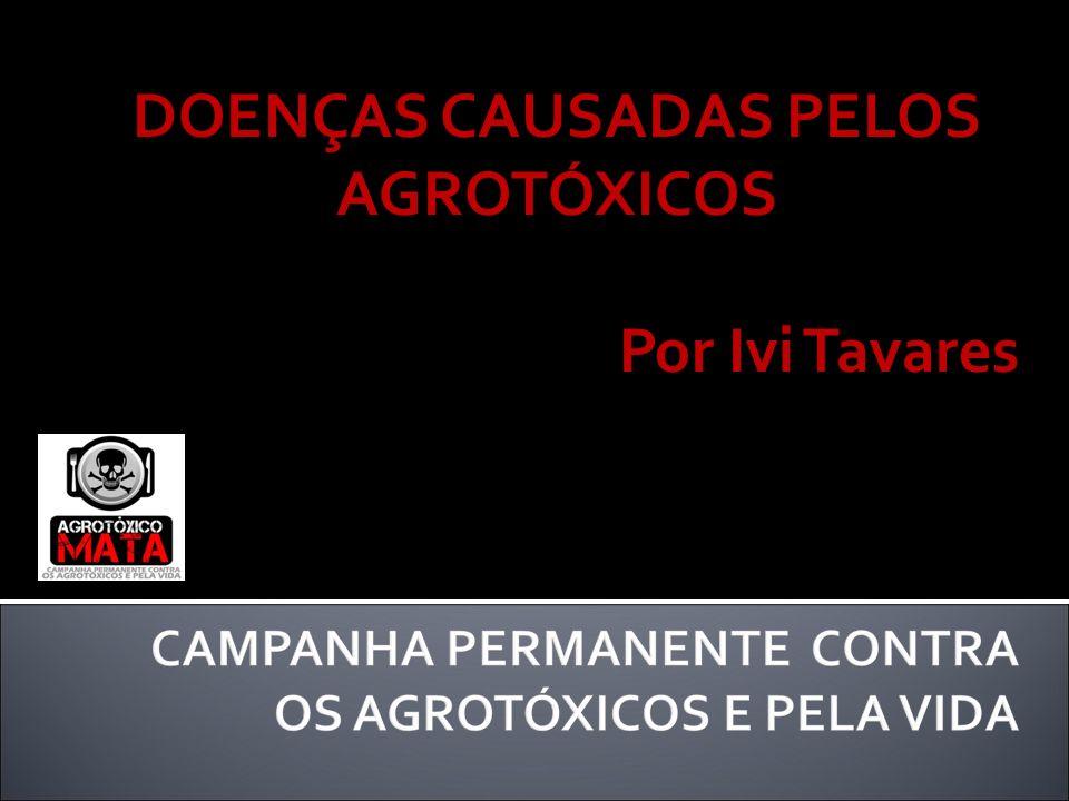DOENÇAS CAUSADAS PELOS AGROTÓXICOS Por Ivi Tavares