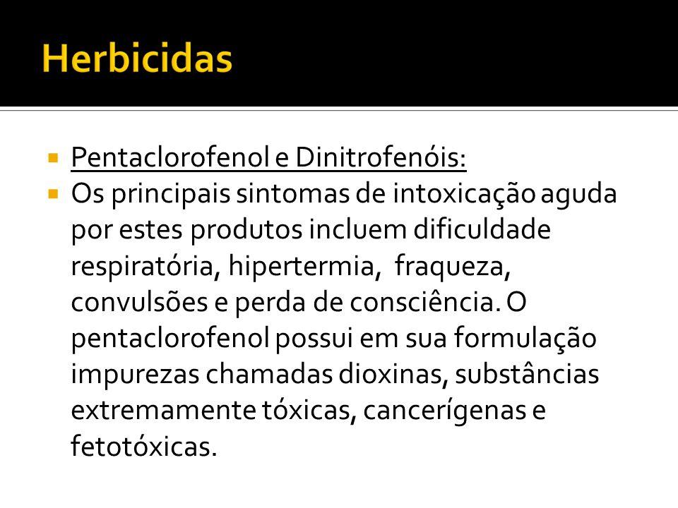 Pentaclorofenol e Dinitrofenóis: Os principais sintomas de intoxicação aguda por estes produtos incluem dificuldade respiratória, hipertermia, fraquez