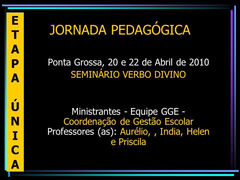 JORNADA PEDAGÓGICA Ponta Grossa, 20 e 22 de Abril de 2010 SEMINÁRIO VERBO DIVINO Ministrantes - Equipe GGE - Coordenação de Gestão Escolar Professores