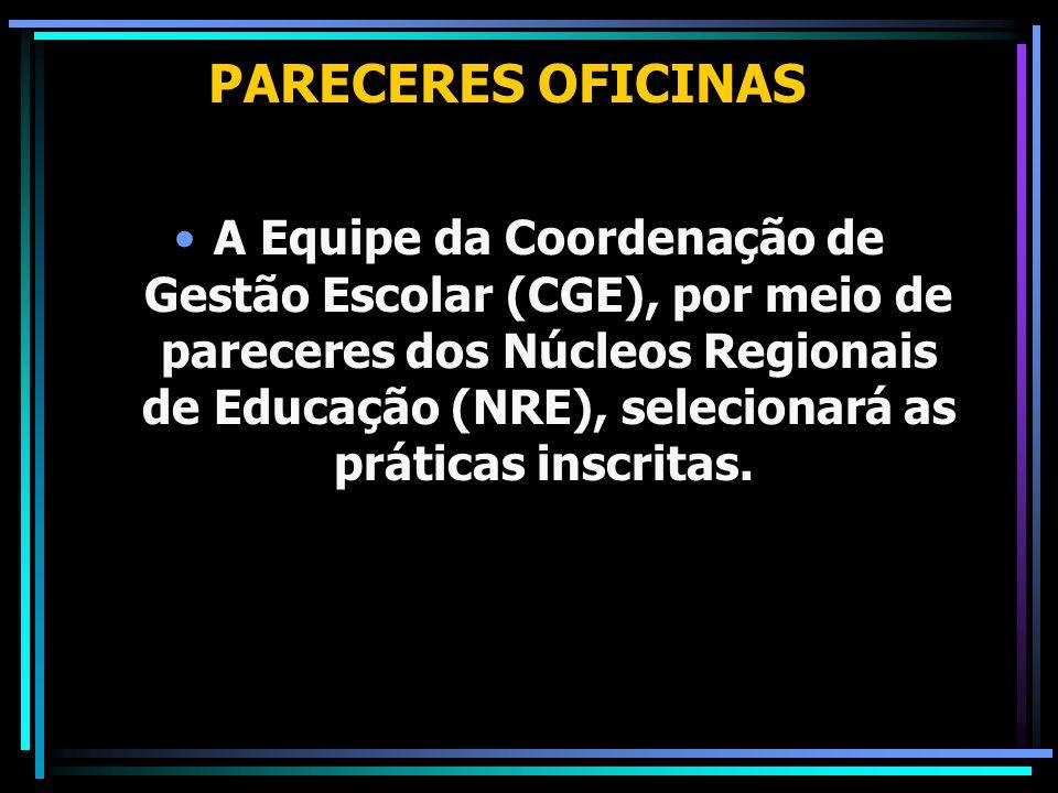 PARECERES OFICINAS A Equipe da Coordenação de Gestão Escolar (CGE), por meio de pareceres dos Núcleos Regionais de Educação (NRE), selecionará as prát