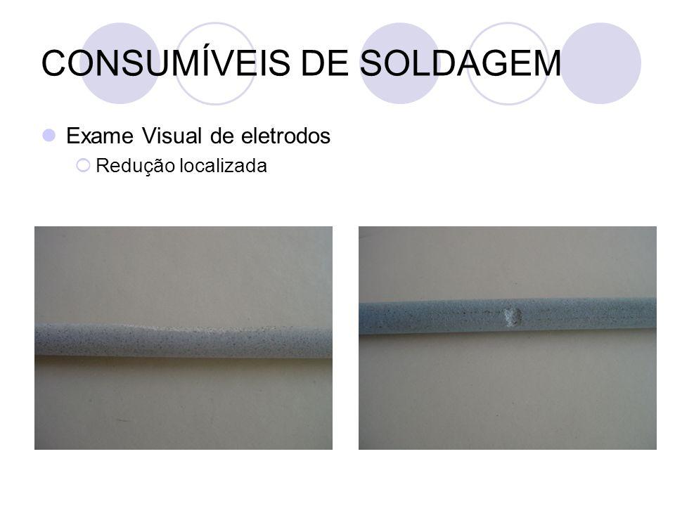 CONSUMÍVEIS DE SOLDAGEM Exame Visual de eletrodos Redução localizada