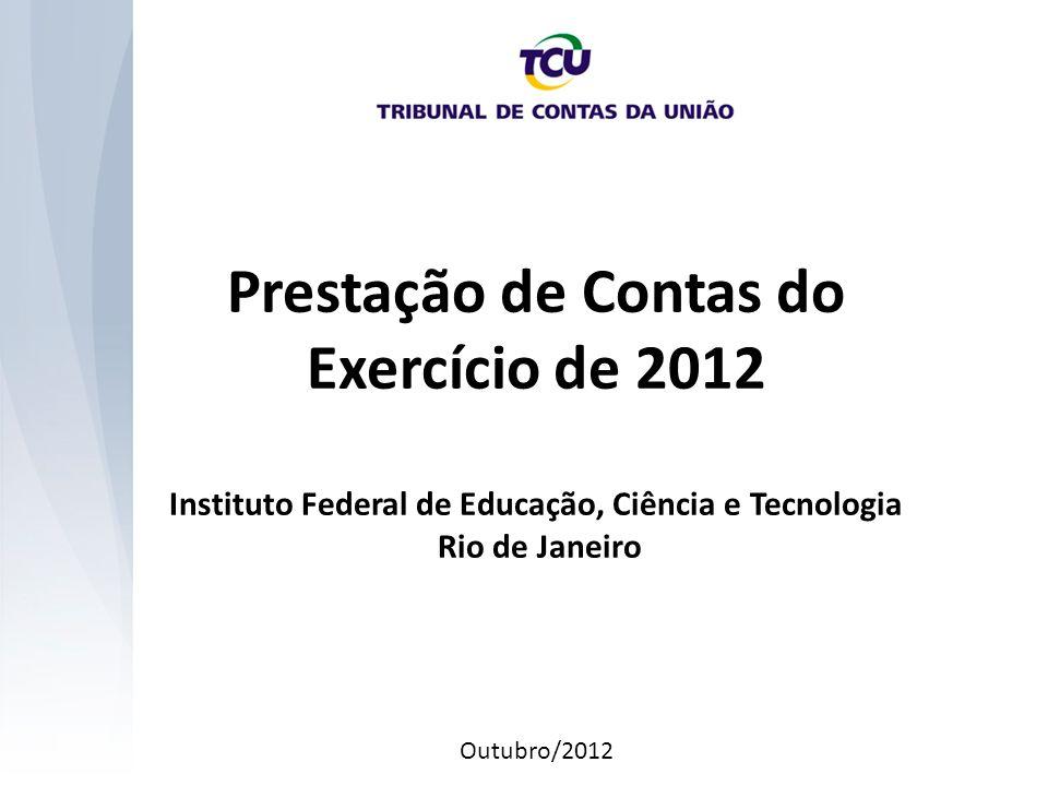 Prestação de Contas do Exercício de 2012 Instituto Federal de Educação, Ciência e Tecnologia Rio de Janeiro Outubro/2012